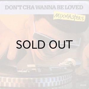 画像1: MIXMASTERS / DON'T CHA WANNA BE LOVED b/w TONY G'S SO GOOD (45's) (1)