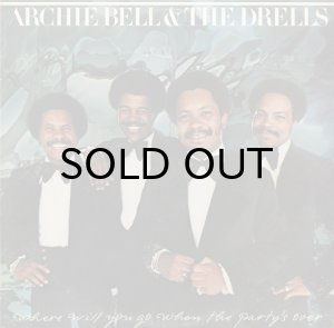 画像1: ARCHIE BELL & THE DRELLS / WHERE WILL YOU GO WHEN THE PARTY'S OVER (1)