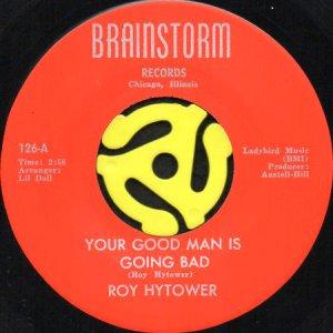 画像1: ROY HYTOWER / YOUR GOOD MAN IS GOING BAD b/w MUST BE LOVE (45's) (1)
